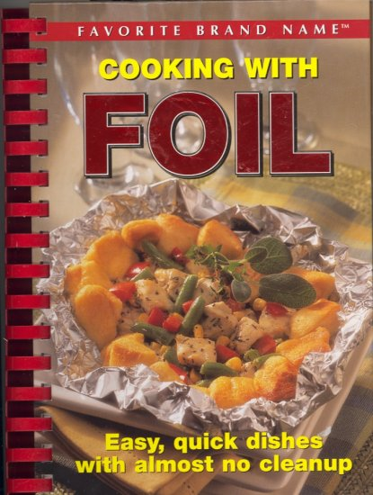 Favorite Brand Name Cooking With Foil (Easy, quick dishes with almost no cleanup) ~ Cookbook ~ 2004