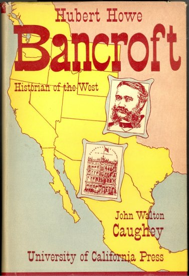 Hubert Howe Bancroft Historian of the West by John Walton Caughey ~ Book ~ 1946