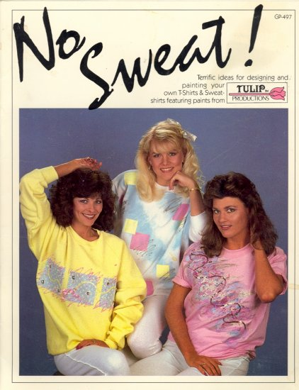 No Sweat! ~ Ideas for designing and painting t-shirts and sweatshirts ~ 1987