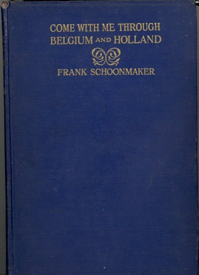 Come With Me Through Belgium and Holland by Frank Schoonmaker ~ Book 1928