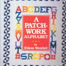 A Patch-Work Alphabet by Eileen Westfall ~ Book 1993