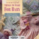 Beautiful Things to Make For Baby (Knitting, Sewing, Crochet & Embroidery) ~ 1993