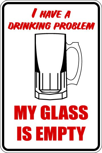 """(MISC 2) I have drinking problem Beer glass half empty aluminum novelty parking sign 9""""x12"""""""