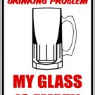 "(MISC 2) I have drinking problem Beer glass half empty aluminum novelty parking sign 9""x12"""