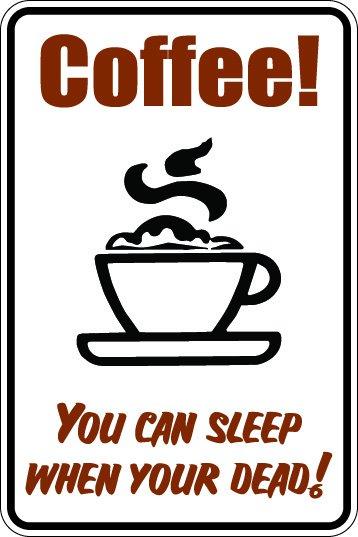 "(MISC 5) Coffee sleep when your dead  aluminum novelty parking sign 9""x12"""
