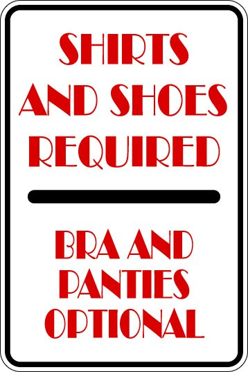 """(MISC 6) Shirt and shoes required undergarments optional   aluminum novelty parking sign 9""""x12"""""""