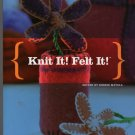 Knit It- Felt It- by Bobbie Matela