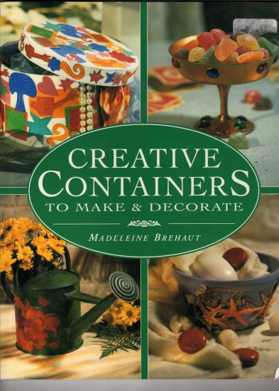 Creative Containers- to Make and Decorate By Madeline Brehaut