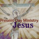 The Present-Day Ministry of Jesus