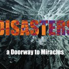 Disasters, a Doorway to Miracles