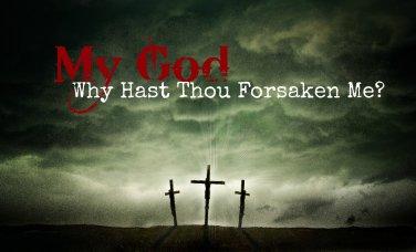 My God, Why Hast Thou Forsaken Me?