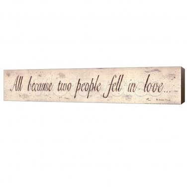 'All Because Two People Fell In Love' - Wooden Plaque/Sign