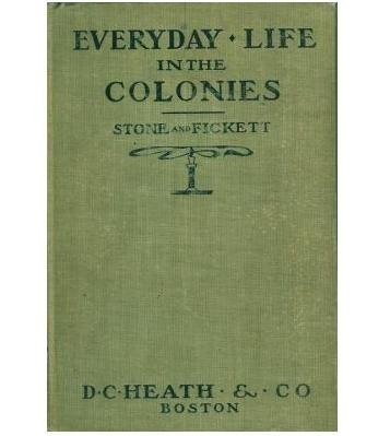 1907 1st Edition Book EVERYDAY LIFE IN THE COLONIES Gertrude L Stone - Customs Social Life 1600-1775
