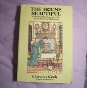 The House Beautiful: An Unabridged Reprint of the Classic Victorian Stylebook Clarence Cook