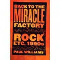 Back to the Miracle Factory: Rock etc. 1990s by Paul Williams NEW