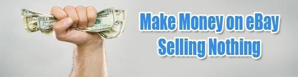 Make Money Selling NOTHING on eBay eBook