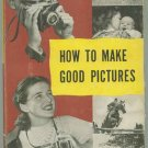 HOW TO MAKE GOOD PICTURS by EASTMAN KODAK CO 1943