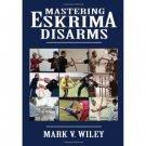 BO2000A  Mastering Eskrima Disarms Book Mark Wiley escrima kali arnis filipino stick fighting