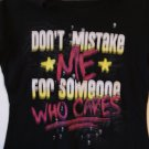 Don't mistake me for someone who cares tee