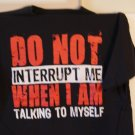 Do not interrupt me...tee