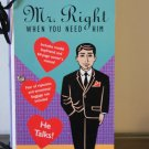 Mr. Right ,....when you need him