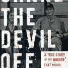 """Shake the Devil Off : A True Story of the Murder that Rocked New Orleans"" By Ethan Brown"