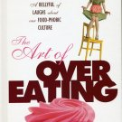 The Art of Overeating: A Bellyful of Laughs About Our Food-phobic Culture Leslie