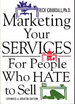 Marketing Your Services for People Who Hate to Sell by Rick Crandall