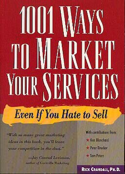 1001 Ways to Market Your Services Even If You Hate to Sell by Rick Crandall marketing