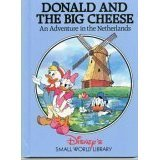 Disney's Small World Library-Donald and the Big Cheese an Adventure in the Netherlands Book