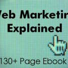 Web Marketing Explained - 130+ Page Ebook + BONUS