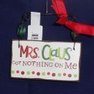 Hallmark Sign w Phrase Holiday Hanging Ornament Mrs Claus Got Nothing On Me