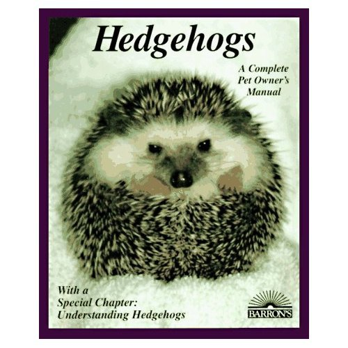Hedgehogs: How to Take Care of Them and Understand Them (A Complete Pet Owner's Manual) (Paperback)