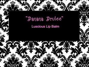 Banana Brulee � Luscious Lip Balm � Darling Girl Cosmetics