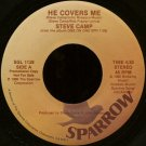 "STEVE CAMP--""""HE COVERS ME"""" (4:30) (BOTH SIDES STEREO) 45 RPM 7"""" Vinyl"