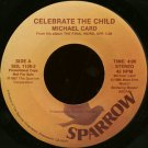 "MICHAEL CARD--""""CELEBRATE THE CHILD"""" (4:00) (BOTH SIDES STEREO) 45 RPM 7"""" Vinyl"