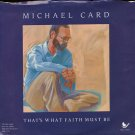 "MICHAEL CARD--""""THAT'S WHAT FAITH MUST BE"""" (2:38) (BOTH SIDES STEREO) 45 RPM 7"""" Vinyl"