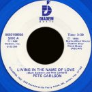 "PETE CARLSON--""""LIVING IN THE NAME OF LOVE"""" (3:39) (BOTH SIDES STEREO) 45 RPM 7"""" Vinyl"