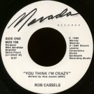 "ROB CASSELS--""""YOU THINK I'M CRAZY"""" (3:47) (BOTH SIDES STEREO) 45 RPM 7"""" Vinyl"