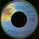 "STEVE AND ANNIE CHAPMAN--""""YOU ALONE ARE GOOD"""" (2:44) (BOTH SIDES STEREO) 45 RPM 7"""" Vinyl"