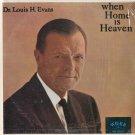 DR. LOUIS H. EVANS--WHEN HOME IS HEAVEN Vinyl LP