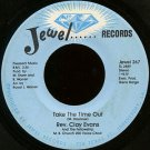 "REV. CLAY EVANS--""""TAKE THE TIME OUT"""" (3:36)/""""COME TO JESUS"""" (3:40) 45 RPM 7"""" Vinyl"