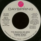 "FIRST CALL--""""THE REASON WE SING"""" (3:33) (BOTH SIDES STEREO) 45 RPM 7"""" Vinyl"