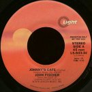 "JOHN FISCHER--""""JOHNNY'S CAFE"""" (4:10)/""""MIDNIGHT ON MAIN STREET"""" (3:30) 45 RPM 7"""" Vinyl"