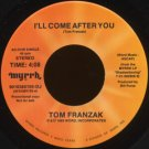 "TOM FRANZAK--""I'LL COME AFTER YOU"" (4:08)/""STUFF"" (3:39) 45 RPM 7"" Vinyl"