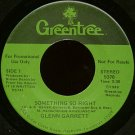 "GLENN GARRETT--""""SOMETHING SO RIGHT"""" (3:30) (BOTH SIDES STEREO) 45 RPM 7"""" Vinyl"
