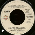 "CHUCK HOWARD--""""I'VE COME BACK (TO SAY I LOVE YOU ONE MORE TIME)"""" (3:32) (STEREO/MONO) 45 RPM 7"""" V"