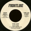 "IDLE CURE--""""HOW LONG"""" (3:54)/""""FRONTLINE"""" (4:04) 45 RPM 7"""" Vinyl"