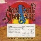 JOHN & KATHY, SHANE & ALICE--YOU'RE NOT THE LONE RANGER Vinyl LP