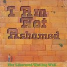 THE LIBERATED WAILING WALL--I AM NOT ASHAMED Vinyl LP (Sealed)